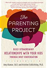 The Parenting Project: Build Extraordinary Relationships With Your Kids Through Daily Conversation