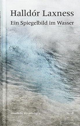 Ein Spiegelbild im Wasser: Sämtliche Erzählungen