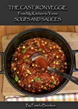 Soups And Sauces (The Cast Iron Veggie, From My Kitchen To Yours Book 2) (English Edition)