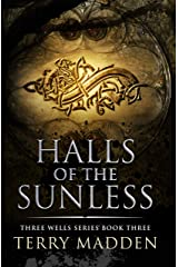Halls of the Sunless: Three Wells Series Book 3 Kindle Edition