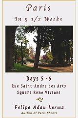 Paris in 5 1/2 Weeks : Rue Saint-Andre des Arts, Square Rene Viviani, St Severin (Latin Quarter) Area - Days 5 & 6 Kindle Edition