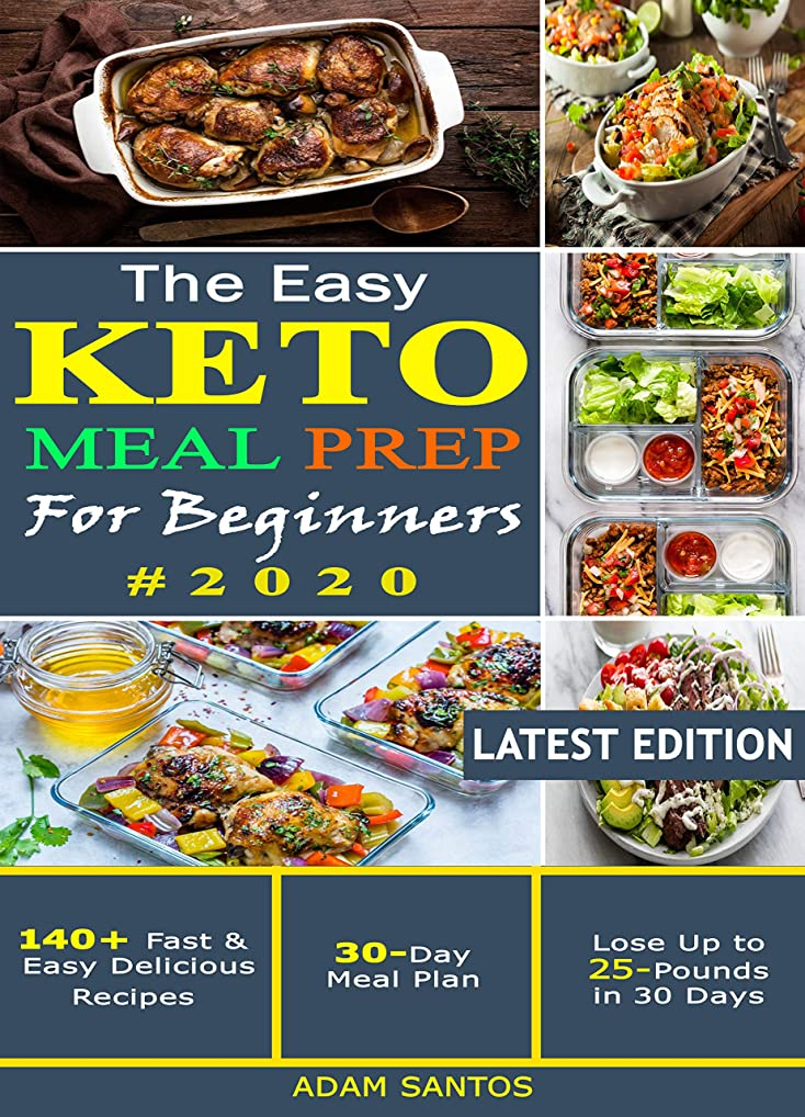 The Easy Keto Meal Prep  For Beginners #2020: A Practical Guide to Health & Weight Loss with 140+ Fast & Easy Delicious Recipes and 30 Day Meal Plan –Lose Up to 25 Pounds in 30 Days (English Edition)