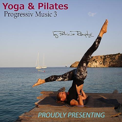 Yoga & Pilates: Progressiv Music, Vol. 3 by Patricia Römpke ...