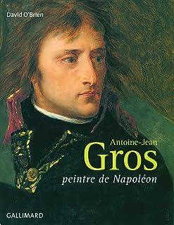 Antoine-Jean Gros: Peintre de Napoléon (Livres d'Art)