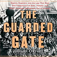 The Guarded Gate: Bigotry, Eugenics and the Law That Kept Two Generations of Jews, Italians, and Other European Immigrants...