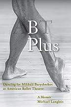 B Plus: Dancing for Mikhail Baryshnikov at American Ballet Theatre: A Memoir (English Edition)