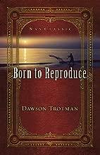 Best dawson trotman born to reproduce Reviews