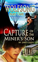 Wolfsong, Part One: Capture of the Miner's Son (The Wolfsong Saga Book 1) (English Edition)
