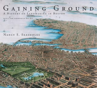 Gaining Ground: A History of Landmaking in Boston (The MIT Press)