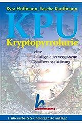 KPU, Kryptopyrrolurie - eine häufige, aber vergessene Stoffwechselstörung: 2. überarbeitete und ergänzte Auflage (2015) (German Edition) Formato Kindle