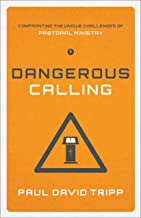 Dangerous Calling: Confronting the Unique Challenges of Pastoral Ministry (Paperback Edition)