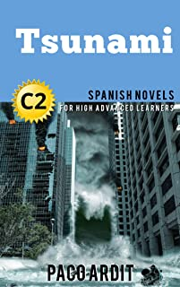 Spanish Novels: Short Stories for High Advanced Learners C2 - Grow Your Vocabulary and Learn Spanish While Having Fun! (Tsunami) (Spanish Edition)