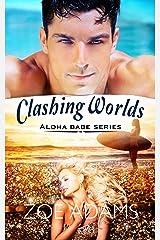 Clashing Worlds: (Aloha Babe Series, Book 3) Kindle Edition