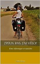 J'peux pas, j'ai vélo! : Entre Allemagne et Autriche (French Edition)