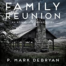 Family Reunion: When the Apocalypse Happens Only One Thing Matters...Family: An Apocalypse Family, Book 1
