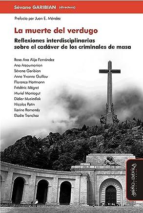 La muerte del verdugo: Reflexiones interdisciplinarias sobre el cadáver de los criminales de masa (Spanish Edition)