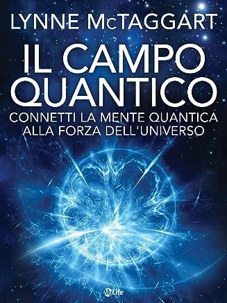 Il Campo Quantico: Connetti la Mente Quantica alla Forza dellUniverso