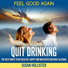 Quit Drinking: The Best Ways to Be Healthy, Happy, and Motivated Without Alcohol
