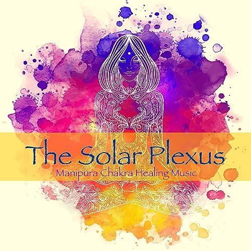 The Solar Plexus, Manipura Chakra Healing Music - Amazing ...