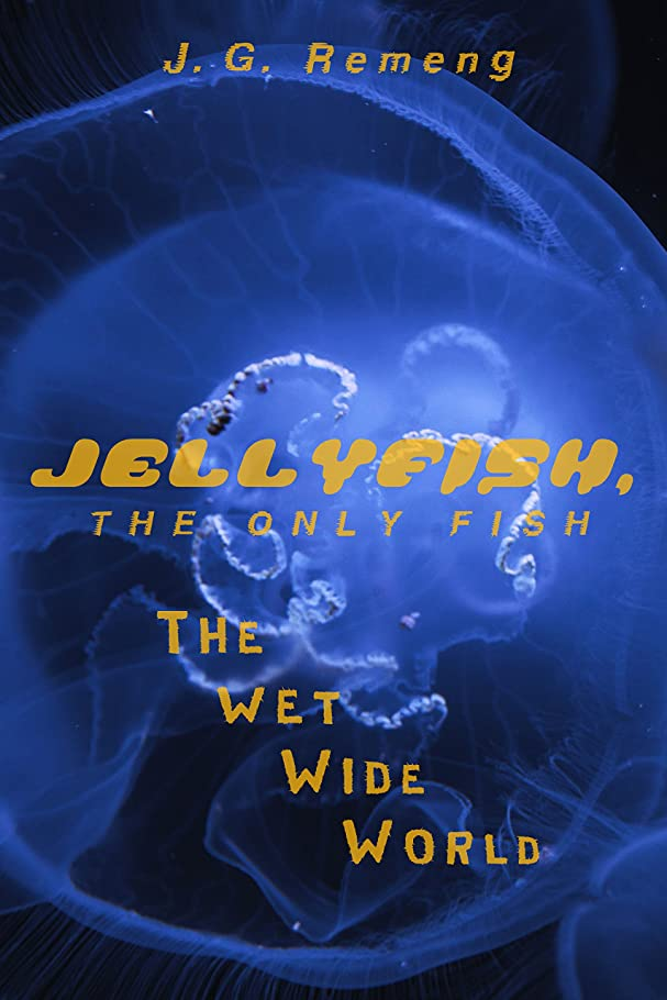 レイア従順な整理するJellyfish, the Only Fish: The Wet Wide World (English Edition)