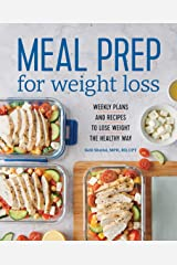 Meal Prep for Weight Loss: Weekly Plans and Recipes to Lose Weight the Healthy Way Kindle Edition