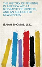 the history of printing in america with a biography of printers, and an account of newspapers