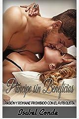Príncipe sin Beneficios: Pasión y Romance Prohibido con el Futbolista (Novela Romántica y Erótica en Español nº 1) Versión Kindle