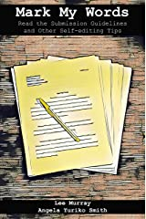 Mark My Words: Read the Submission Guidelines and other Self-editing Tips Kindle Edition