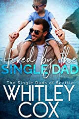 Hired by the Single Dad (The Single Dads of Seattle Book 1) Kindle Edition