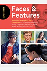 Art Studio: Faces & Features: More than 50 projects and techniques for drawing and painting heads, faces, and features in pencil, acrylic, watercolor, and more! Kindle Edition