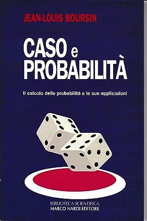 Caso e probabilità. Il calcolo delle probabilità e le sue applicazioni