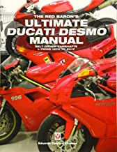 The Red Baron's Ultimate Ducati Desmo Manual: Belt-Driven Camshafts L-Twins 1979 to 2017 (Essential)