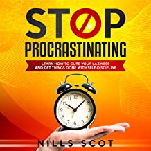 Stop Procrastinating: Learn how to Cure Your Laziness and Get Things Done with Self-Discipline
