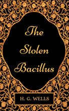 The Stolen Bacillus : By H. G. Wells - Illustrated
