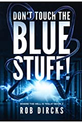 Don't Touch the Blue Stuff! (Where the Hell is Tesla? Book 2) Kindle Edition