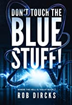 Don't Touch the Blue Stuff! (Where the Hell is Tesla? Book 2)