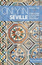 Only in Seville: A guide to unique locations, hidden corners and unusual objects (Only In Guides)