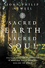Sacred Earth, Sacred Soul: Celtic Wisdom for Reawakening to What Our Souls Know and Healing the World
