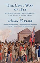 The Civil War of 1812: American Citizens, British Subjects, Irish Rebels, & Indian Allies