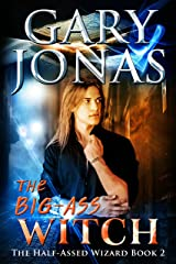 The Big-Ass Witch (The Half-Assed Wizard Book 2) Kindle Edition