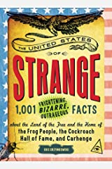 The United States of Strange: 1,001 Frightening, Bizarre, Outrageous Facts About the Land of the Free and the Home of the Frog People, the Cockroach Hall of Fame, and Carhenge (English Edition) eBook Kindle