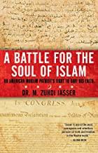 A Battle for the Soul of Islam: An American Muslim Patriot's Fight to Save His Faith
