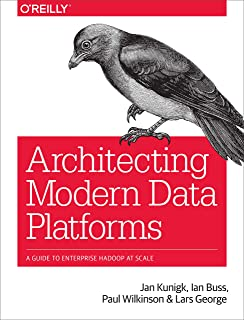 Architecting Modern Data Platforms: A Guide to Enterprise Hadoop at Scale