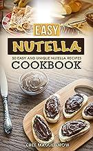 Easy Nutella Cookbook: 50 Unique and Easy Nutella Recipes (Nutella Recipes, Nutella Cookbook, Nutella Ideas, Easy Nutella ...