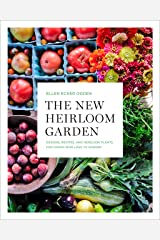 The New Heirloom Garden: Designs, Recipes, and Heirloom Plants for Cooks Who Love to Garden Kindle Edition