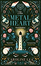 The Metal Heart: The beautiful and atmospheric story of freedom and love that will grip your heart