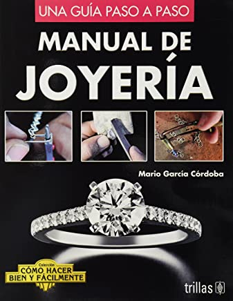 Manual de joyeria / Jewelry Manual: Una Guia Paso a Paso / A Step by