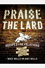 Praise the Lard: Recipes and Revelations from a Legendary Life in Barbecue Hardcover