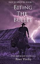 Biting The Bullet: A Weird West Novella: Doc Elmwood (Book 1)