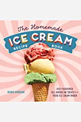 The Homemade Ice Cream Recipe Book: Old-Fashioned All-American Treats for Your Ice Cream Maker Kindle Edition